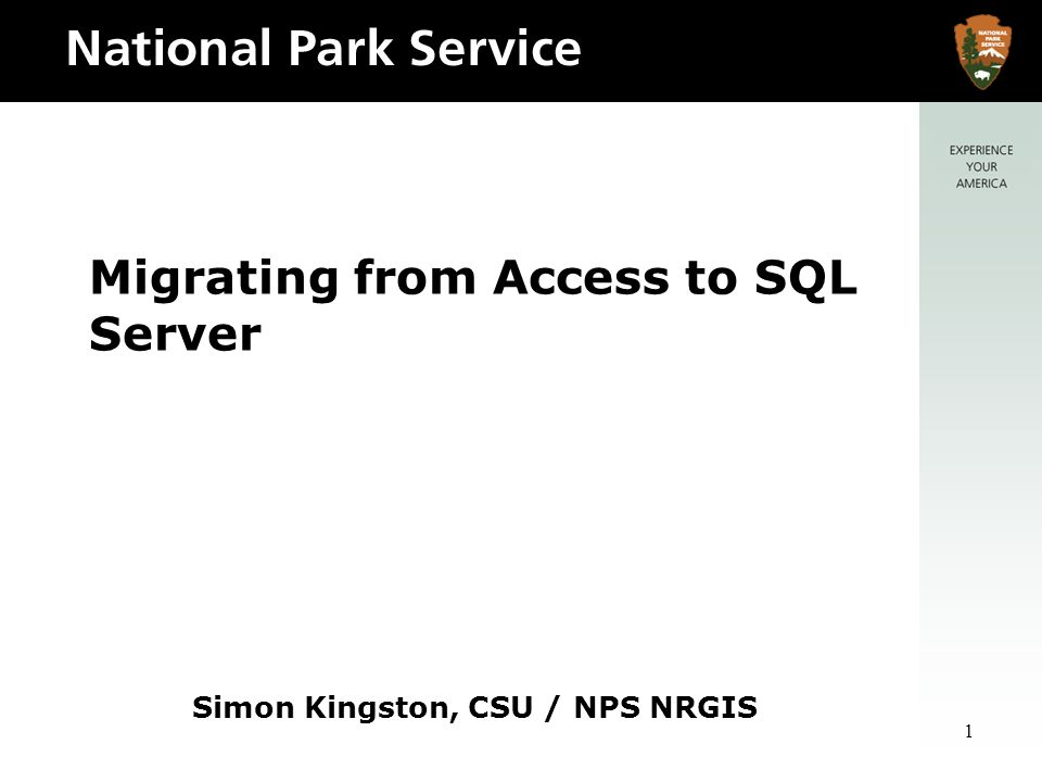 1 Migrating from Access to SQL Server Simon Kingston, CSU / NPS NRGIS