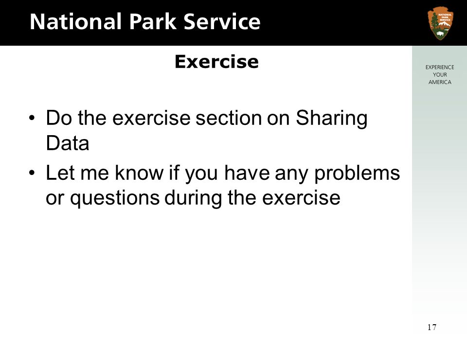 17 Exercise Do the exercise section on Sharing Data Let me know if you have any problems or questions during the exercise