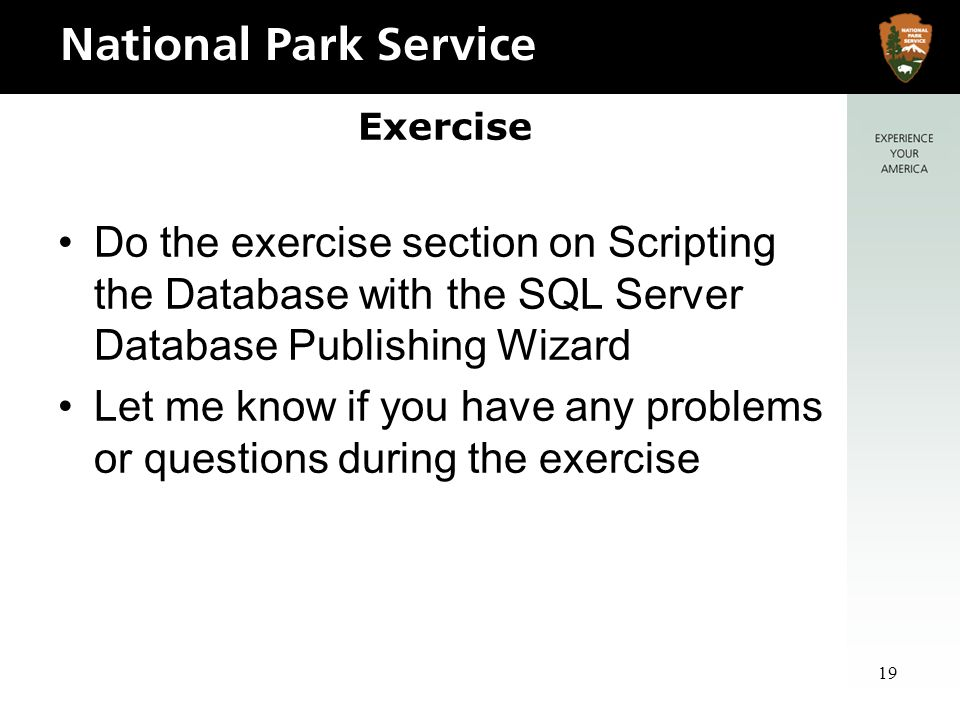19 Exercise Do the exercise section on Scripting the Database with the SQL Server Database Publishing Wizard Let me know if you have any problems or questions during the exercise