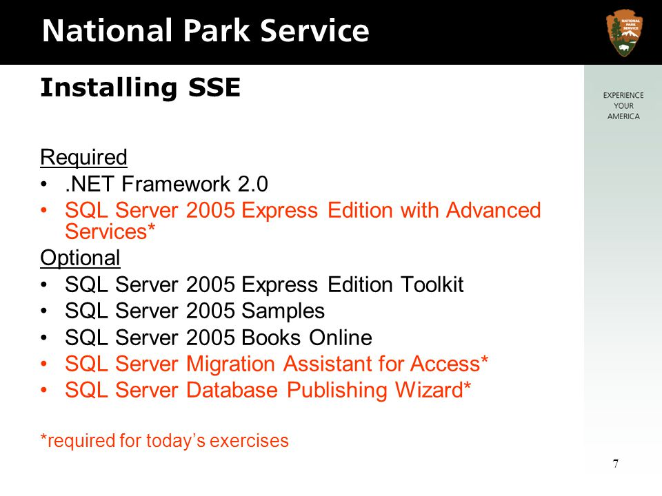7 Installing SSE Required.NET Framework 2.0 SQL Server 2005 Express Edition with Advanced Services* Optional SQL Server 2005 Express Edition Toolkit SQL Server 2005 Samples SQL Server 2005 Books Online SQL Server Migration Assistant for Access* SQL Server Database Publishing Wizard* *required for todays exercises