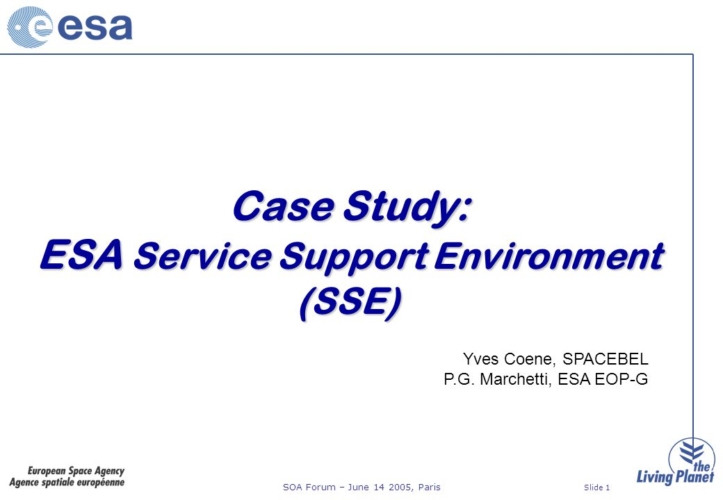 SOA Forum – June 14 2005, Paris Slide 1 Case Study: ESA Service Support Environment (SSE) Yves Coene, SPACEBEL P.G.