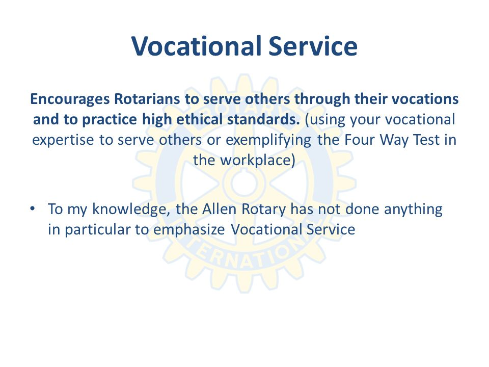 Vocational Service Encourages Rotarians to serve others through their vocations and to practice high ethical standards.