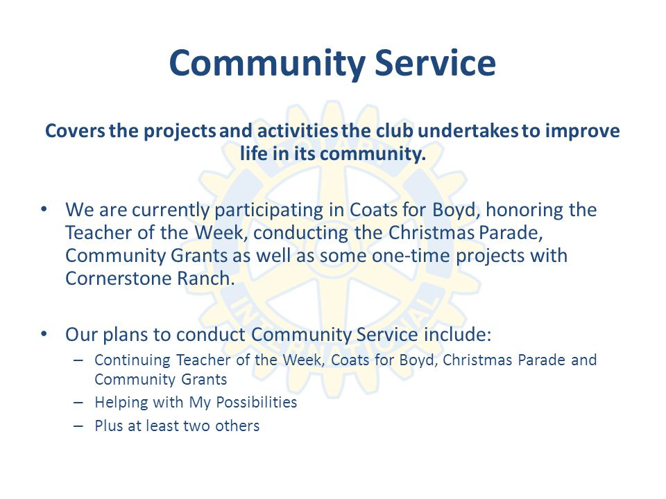 Community Service Covers the projects and activities the club undertakes to improve life in its community.