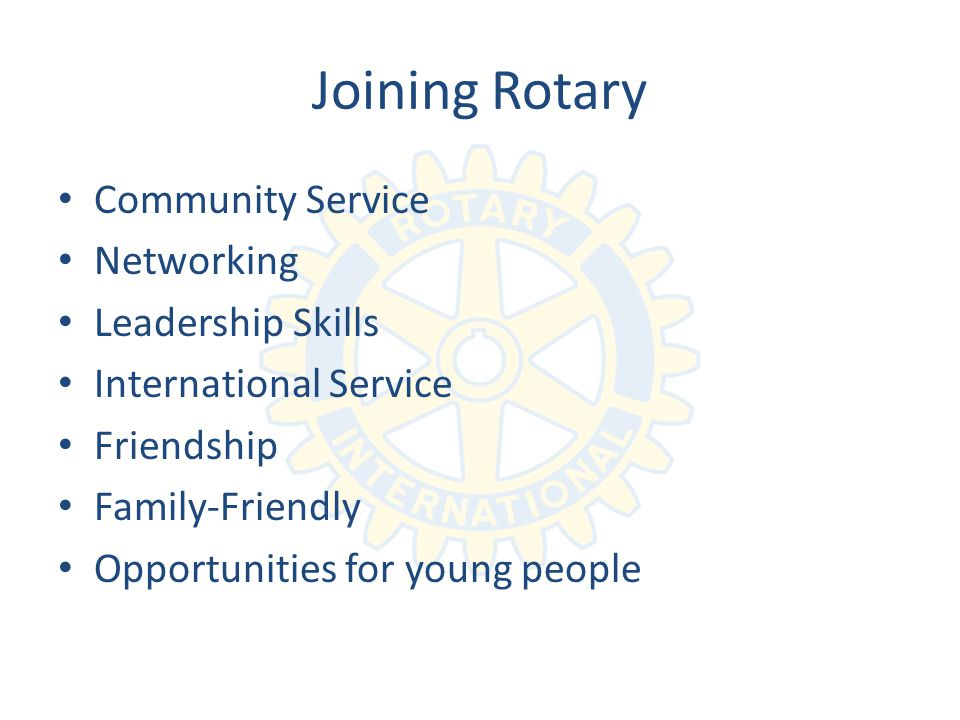 Joining Rotary Community Service Networking Leadership Skills International Service Friendship Family-Friendly Opportunities for young people