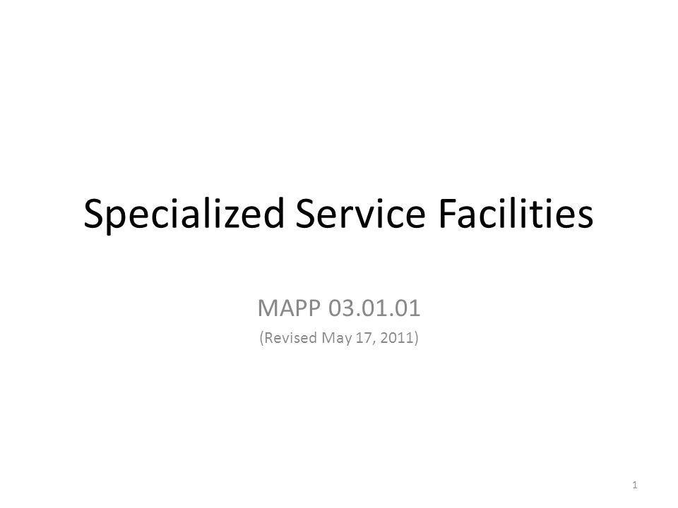 Specialized Service Facilities MAPP (Revised May 17, 2011) 1