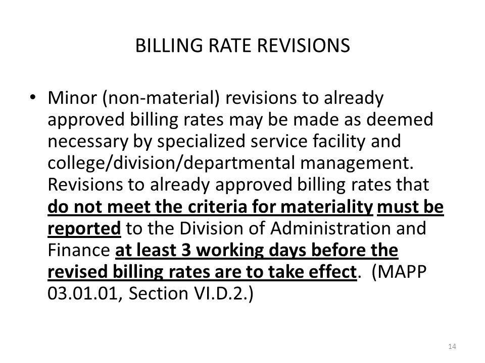 BILLING RATE REVISIONS Minor (non-material) revisions to already approved billing rates may be made as deemed necessary by specialized service facility and college/division/departmental management.