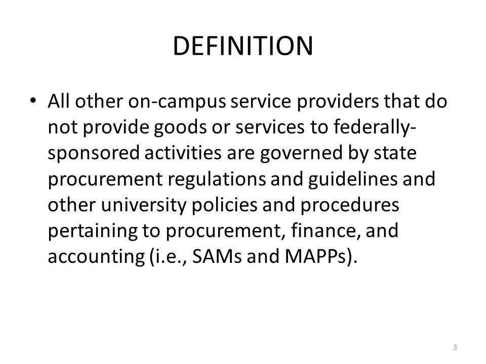 DEFINITION All other on-campus service providers that do not provide goods or services to federally- sponsored activities are governed by state procur