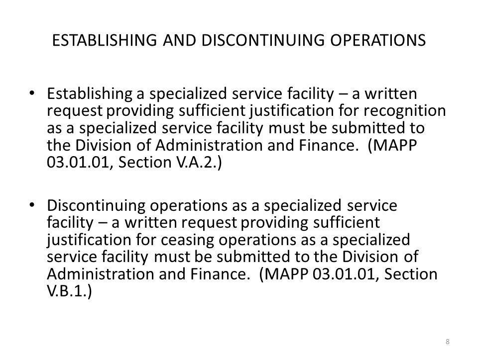 ESTABLISHING AND DISCONTINUING OPERATIONS Establishing a specialized service facility – a written request providing sufficient justification for recognition as a specialized service facility must be submitted to the Division of Administration and Finance.