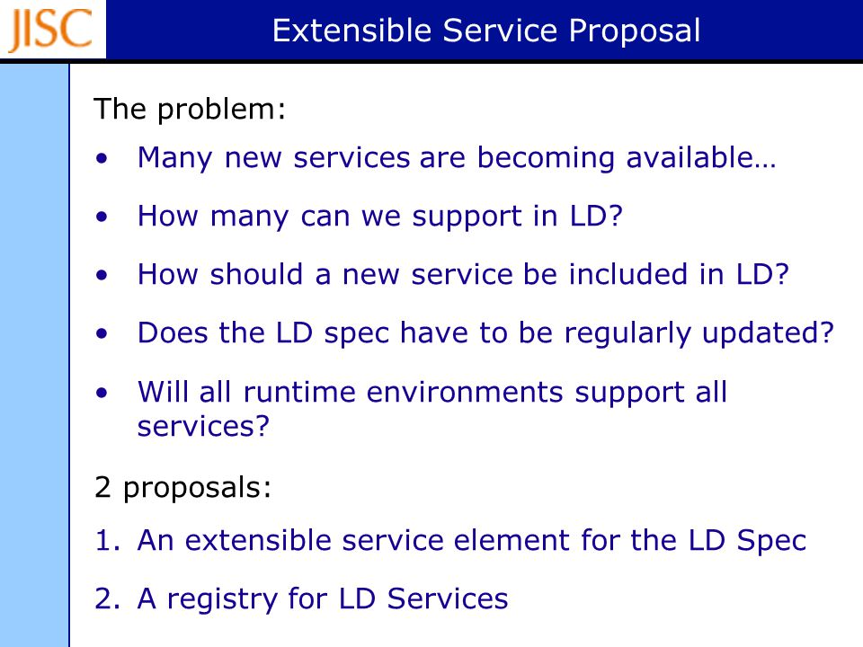 Extensible Service Proposal The problem: Many new services are becoming available… How many can we support in LD? How should a new service be included