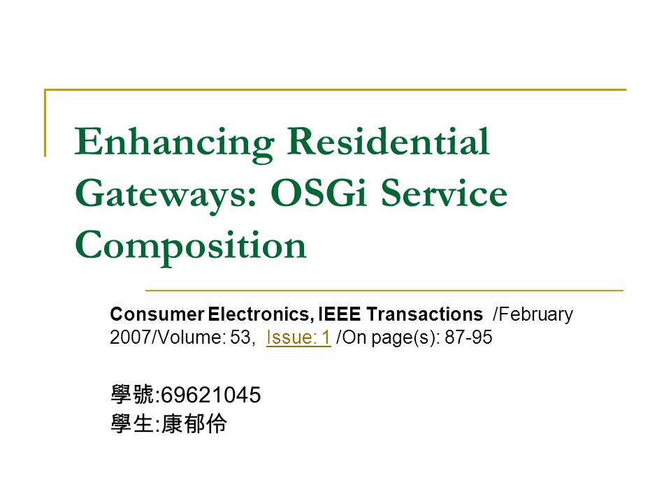 Enhancing Residential Gateways: OSGi Service Composition Consumer Electronics, IEEE Transactions /February 2007/Volume: 53, Issue: 1 /On page(s): 87-95Issue: 1 : :