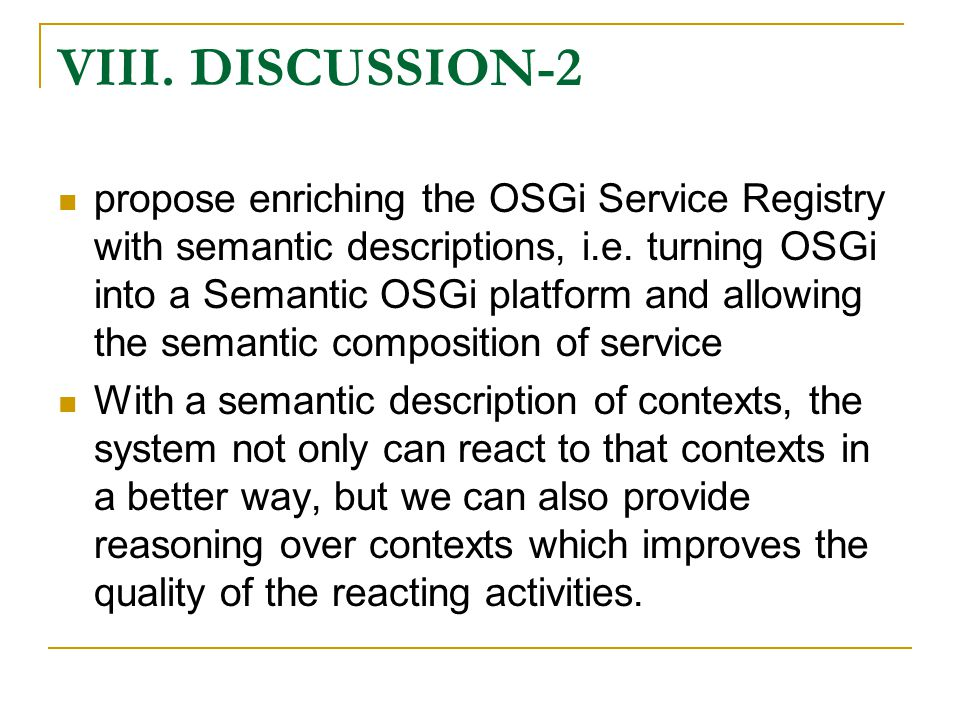 VIII. DISCUSSION-2 propose enriching the OSGi Service Registry with semantic descriptions, i.e.