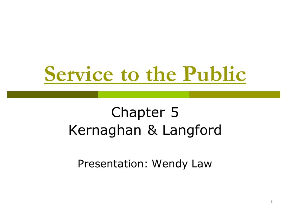 1 Service to the Public Chapter 5 Kernaghan & Langford Presentation: Wendy Law