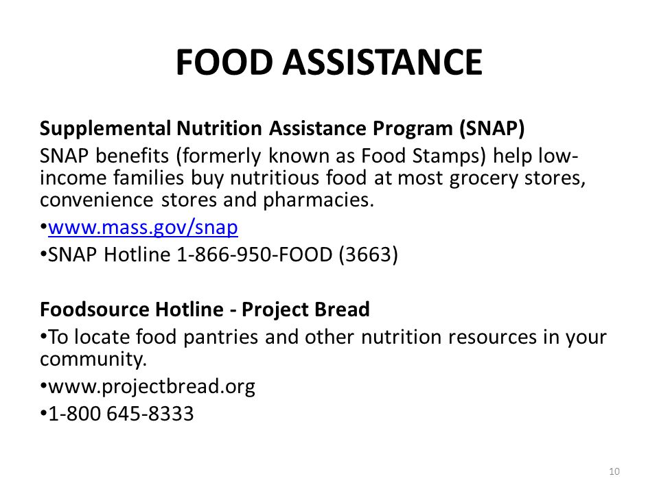 10 FOOD ASSISTANCE Supplemental Nutrition Assistance Program (SNAP) SNAP benefits (formerly known as Food Stamps) help low- income families buy nutrit