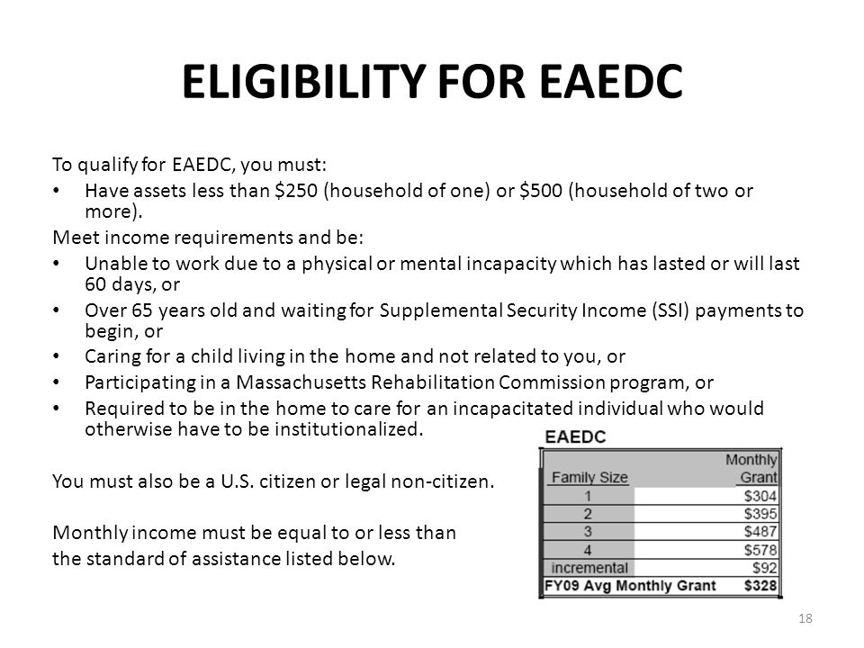 18 ELIGIBILITY FOR EAEDC To qualify for EAEDC, you must: Have assets less than $250 (household of one) or $500 (household of two or more).