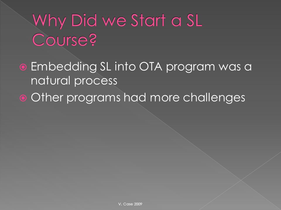 Embedding SL into OTA program was a natural process Other programs had more challenges V. Case 2009