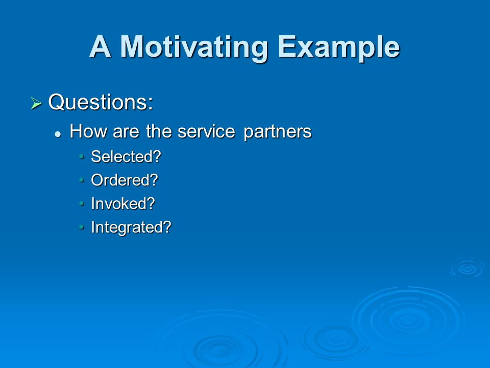 A Motivating Example Questions: Questions: How are the service partners How are the service partners Selected?Selected.