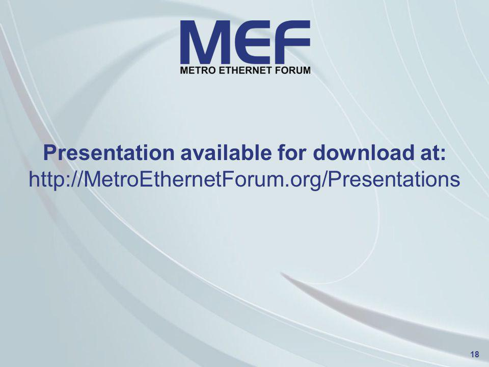 18 Presentation available for download at: http://MetroEthernetForum.org/Presentations
