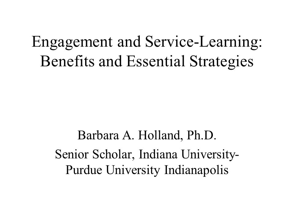 Engagement and Service-Learning: Benefits and Essential Strategies Barbara A.