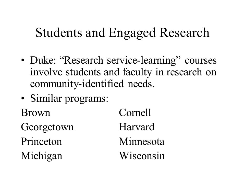 Students and Engaged Research Duke: Research service-learning courses involve students and faculty in research on community-identified needs.