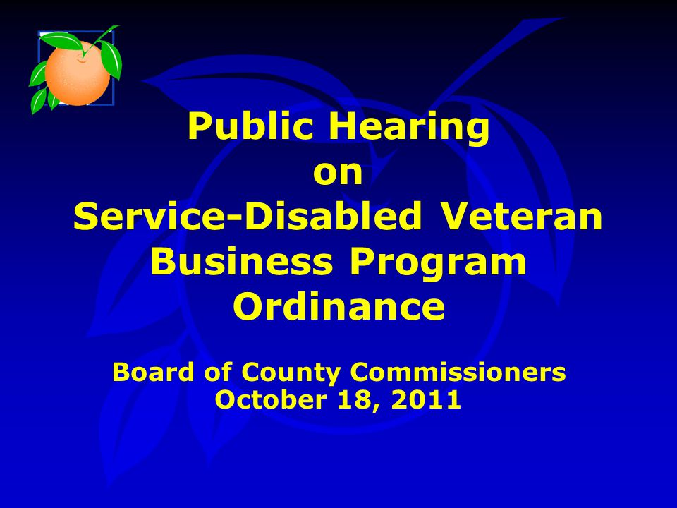 Public Hearing on Service-Disabled Veteran Business Program Ordinance Board of County Commissioners October 18, 2011