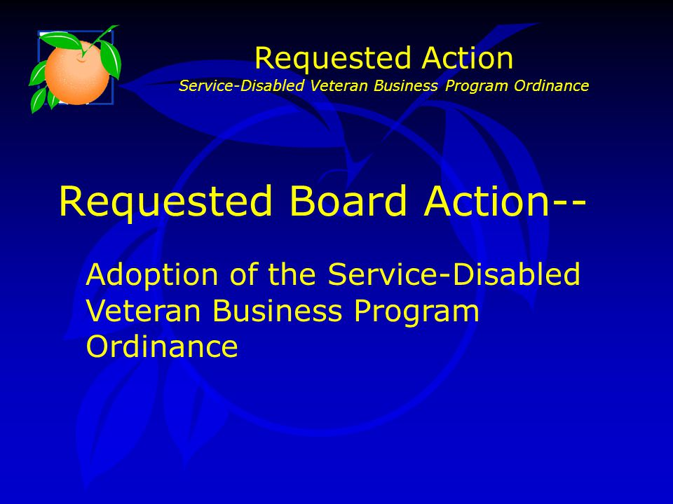 Requested Board Action-- Adoption of the Service-Disabled Veteran Business Program Ordinance Requested Action Service-Disabled Veteran Business Program Ordinance