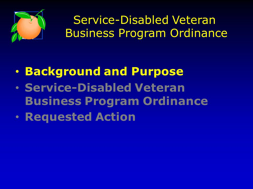Background and Purpose Service-Disabled Veteran Business Program Ordinance Requested Action Service-Disabled Veteran Business Program Ordinance