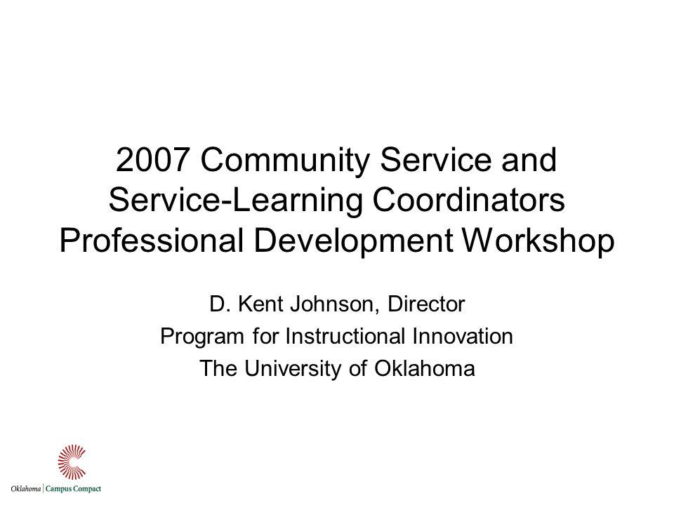 2007 Community Service and Service-Learning Coordinators Professional Development Workshop D.