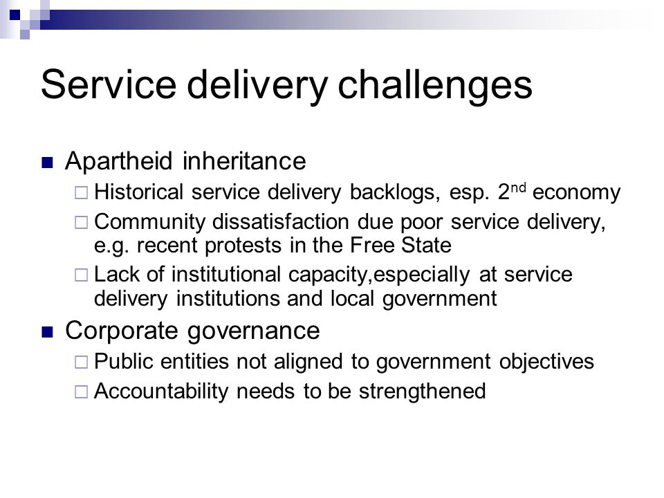 Service delivery challenges Apartheid inheritance Historical service delivery backlogs, esp.