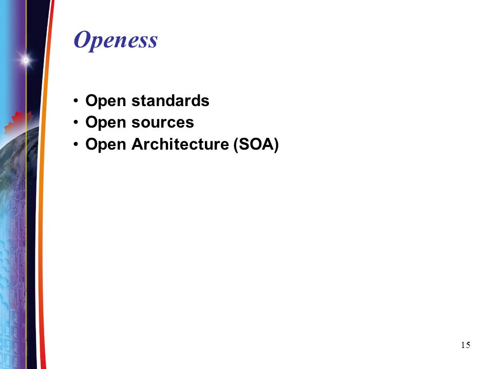 15 Openess Open standards Open sources Open Architecture (SOA)