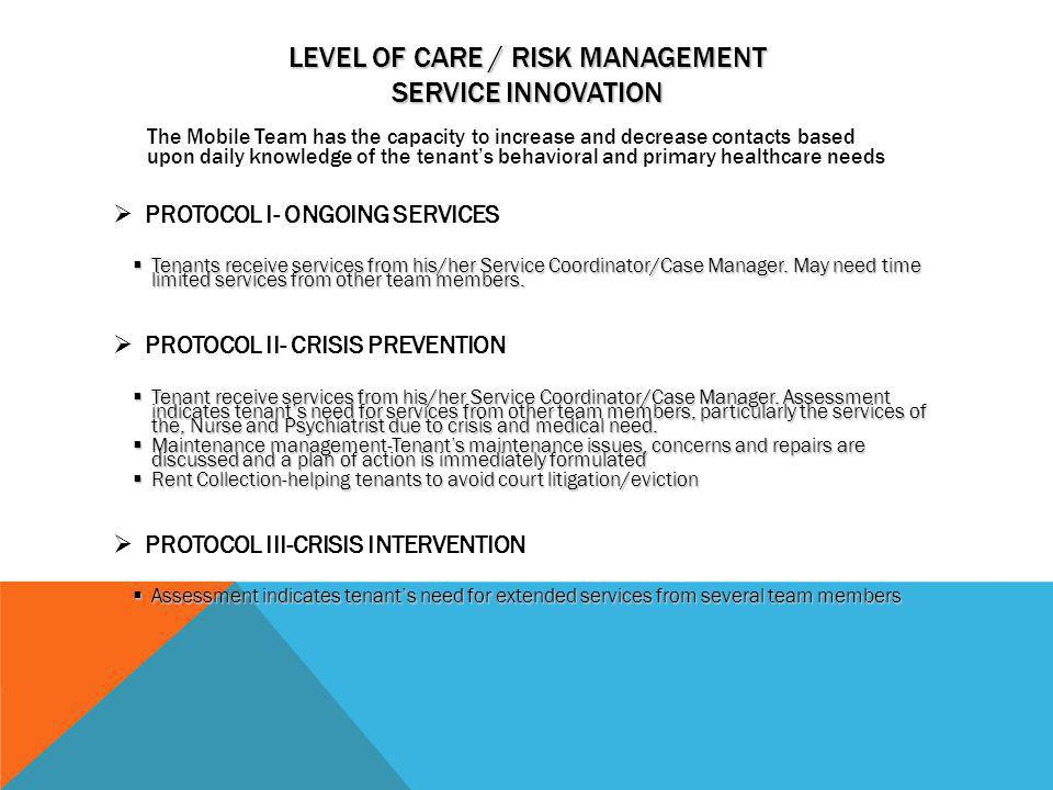 LEVEL OF CARE / RISK MANAGEMENT SERVICE INNOVATION The Mobile Team has the capacity to increase and decrease contacts based upon daily knowledge of th