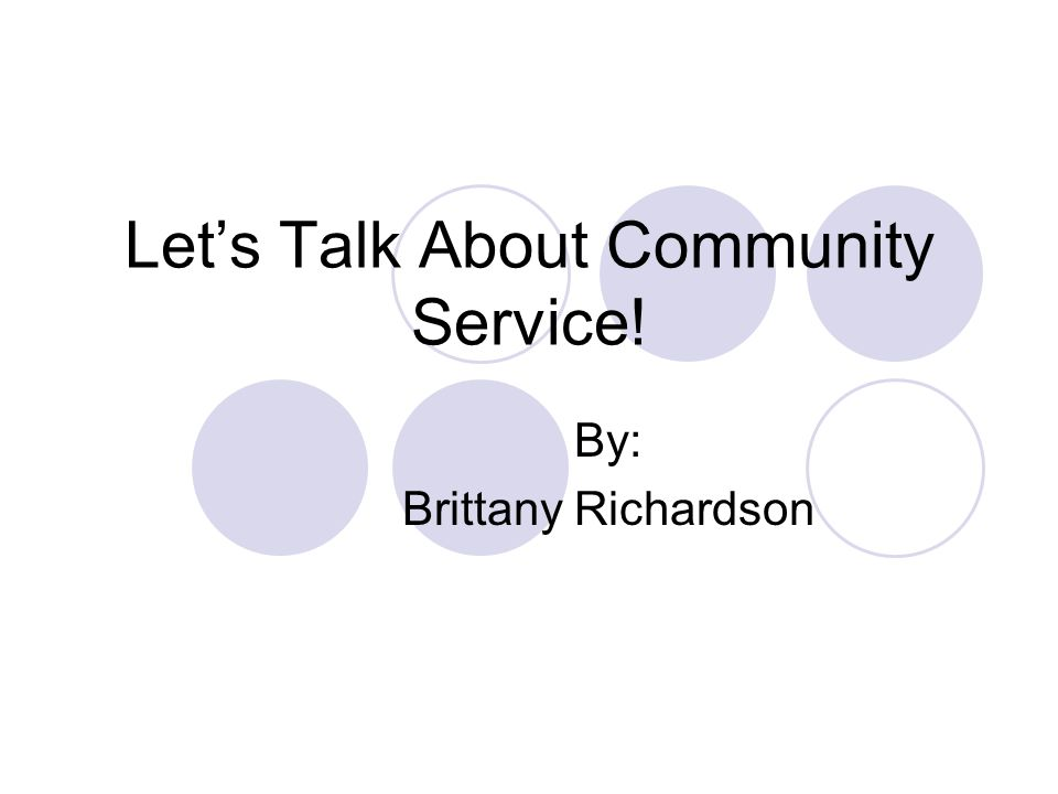 Lets Talk About Community Service! By: Brittany Richardson