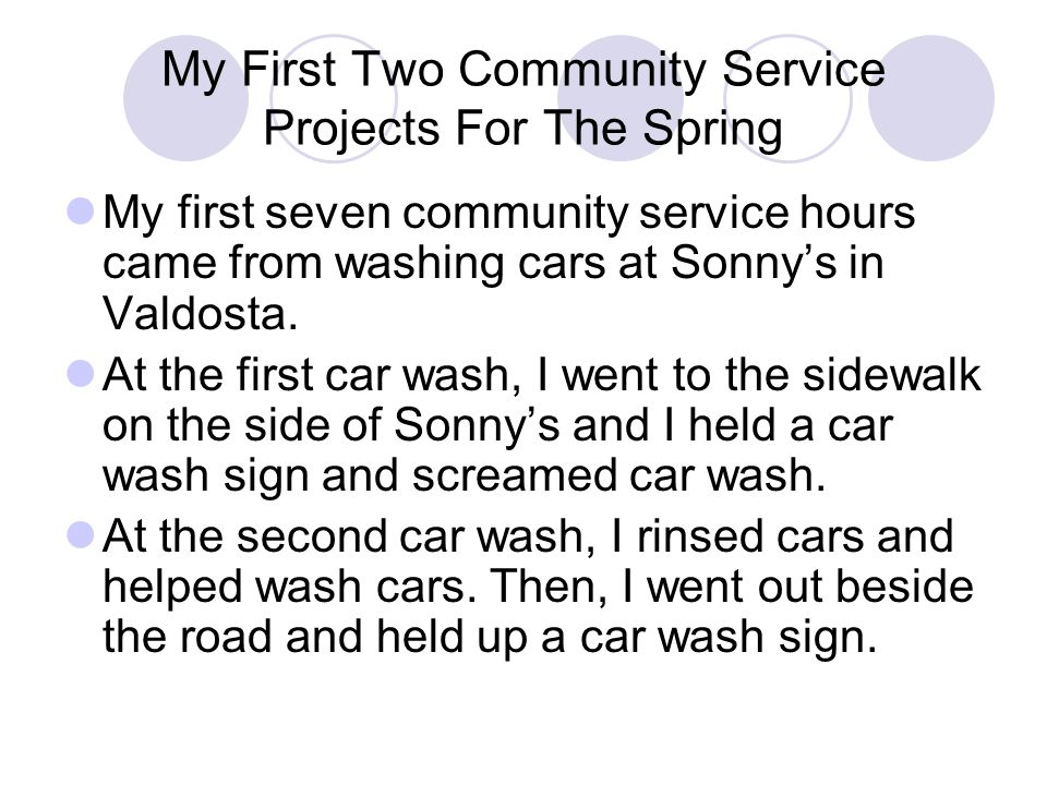 My First Two Community Service Projects For The Spring My first seven community service hours came from washing cars at Sonnys in Valdosta.