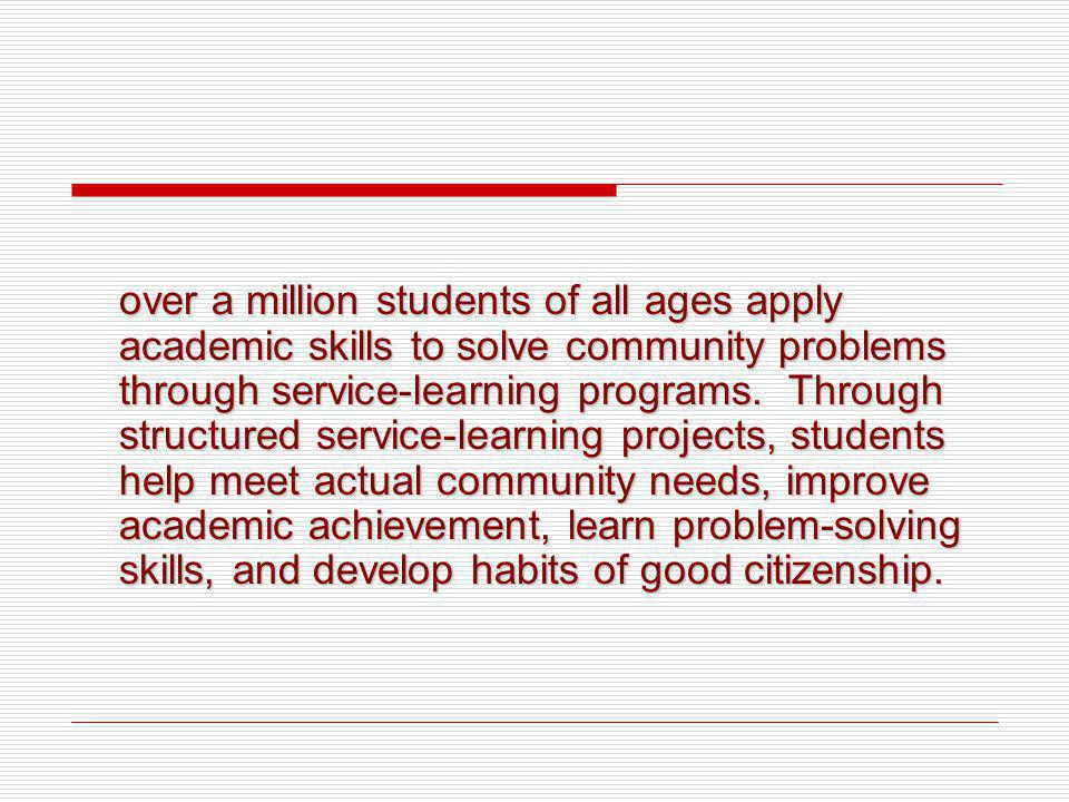 over a million students of all ages apply academic skills to solve community problems through service-learning programs. Through structured service-le