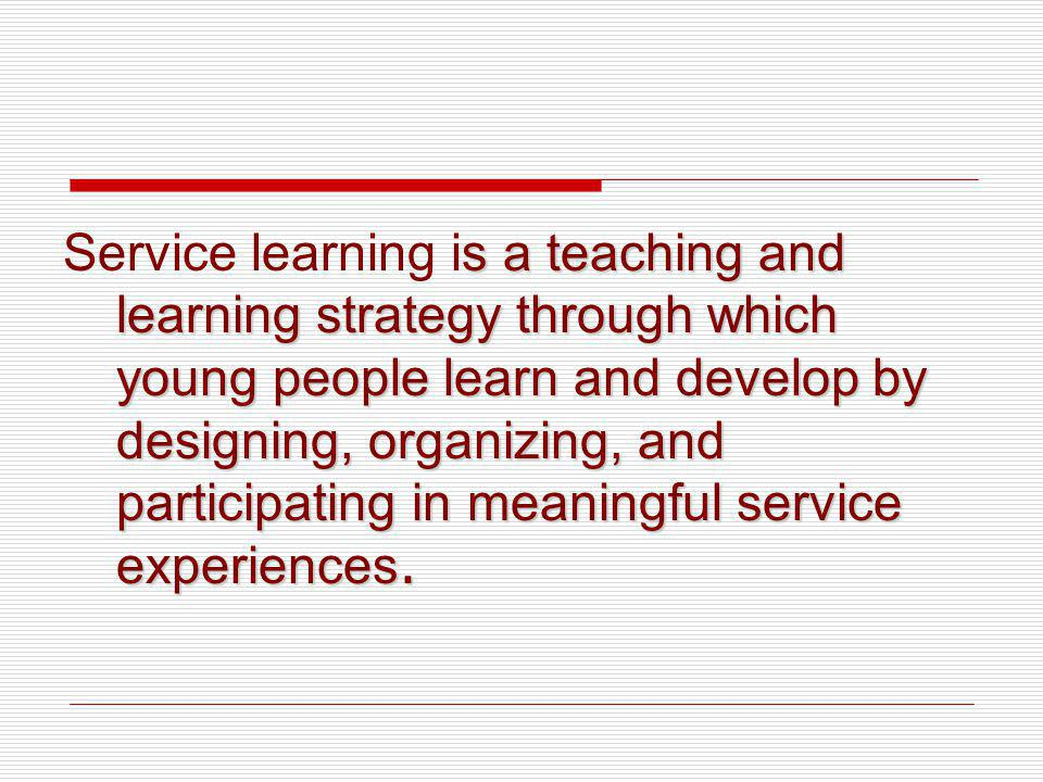 s a teaching and learning strategy through which young people learn and develop by designing, organizing, and participating in meaningful service experiences.