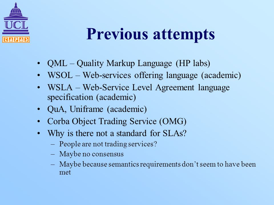 Previous attempts QML – Quality Markup Language (HP labs) WSOL – Web-services offering language (academic) WSLA – Web-Service Level Agreement language
