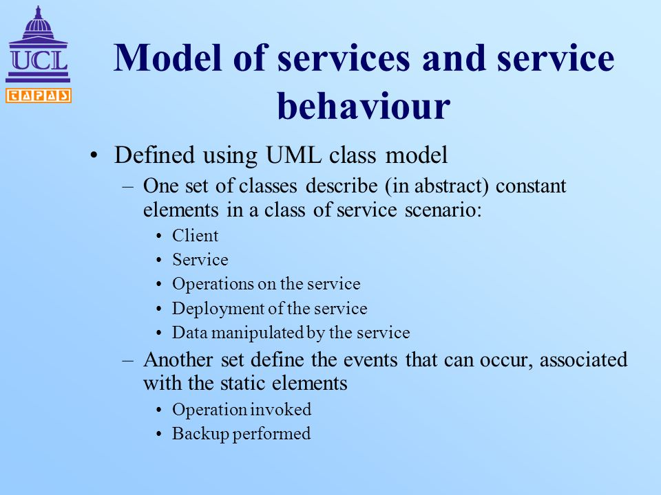 Model of services and service behaviour Defined using UML class model –One set of classes describe (in abstract) constant elements in a class of servi