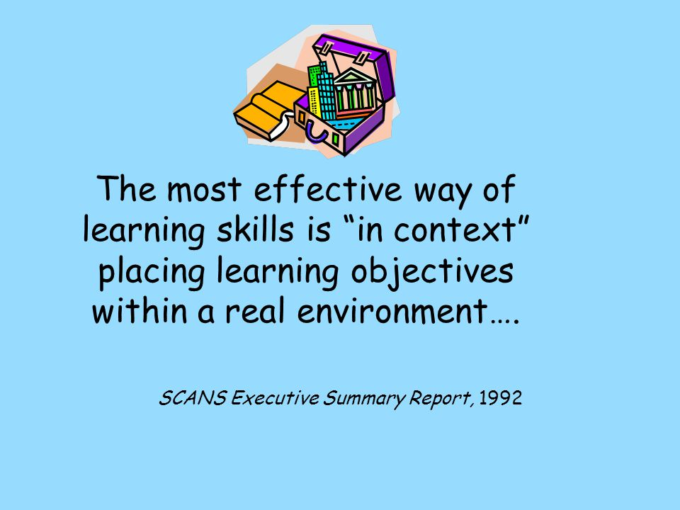 The most effective way of learning skills is in context placing learning objectives within a real environment….