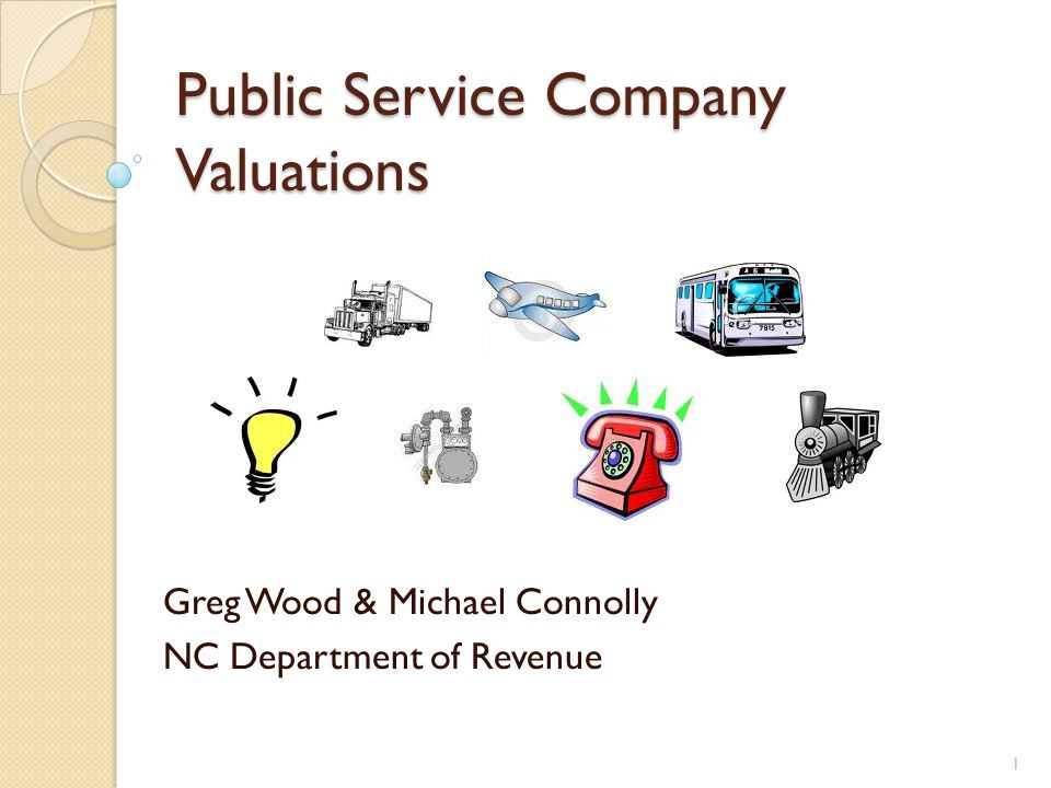 Public Service Company Valuations Greg Wood & Michael Connolly NC Department of Revenue 1