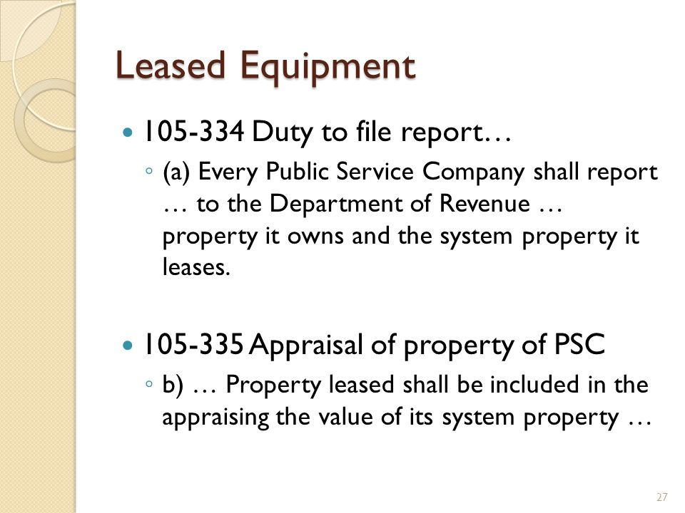 Leased Equipment 105-334 Duty to file report… (a) Every Public Service Company shall report … to the Department of Revenue … property it owns and the system property it leases.