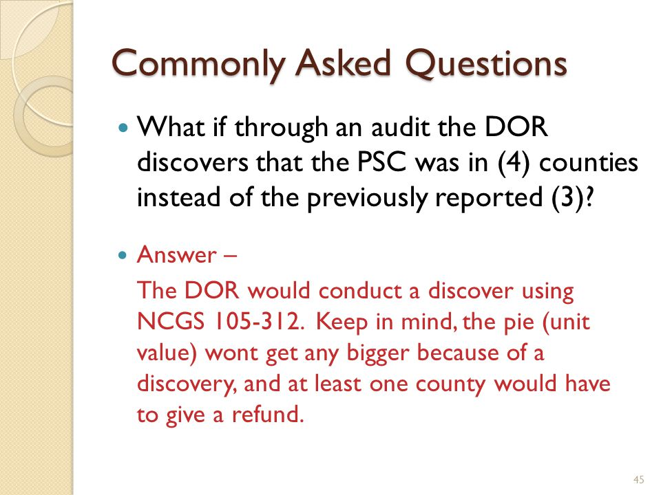 Commonly Asked Questions What if through an audit the DOR discovers that the PSC was in (4) counties instead of the previously reported (3).