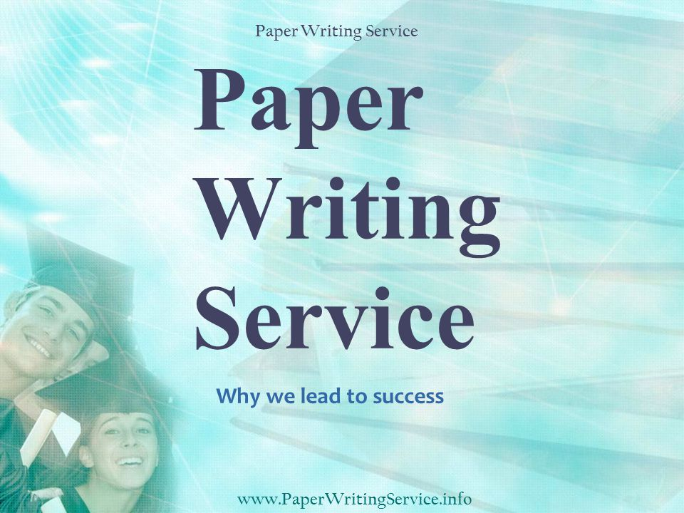 Paper Writing Service Why we lead to success www.PaperWritingService.info Paper Writing Service