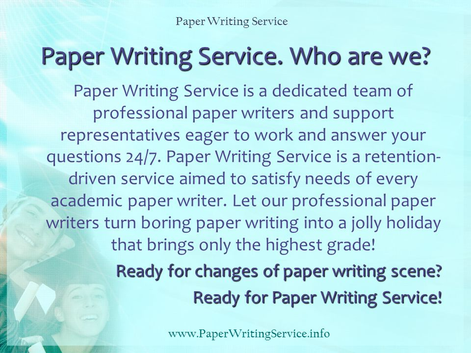 Paper Writing Service. Who are we? Paper Writing Service is a dedicated team of professional paper writers and support representatives eager to work a