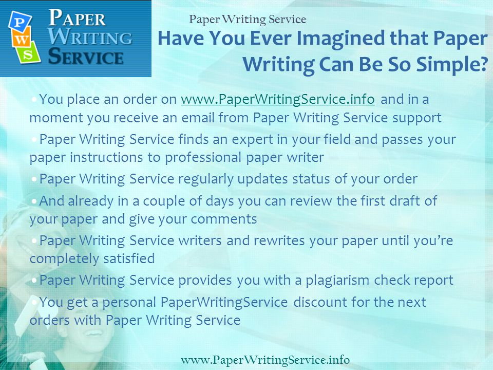 Have You Ever Imagined that Paper Writing Can Be So Simple? You place an order on www.PaperWritingService.info and in a moment you receive an email fr