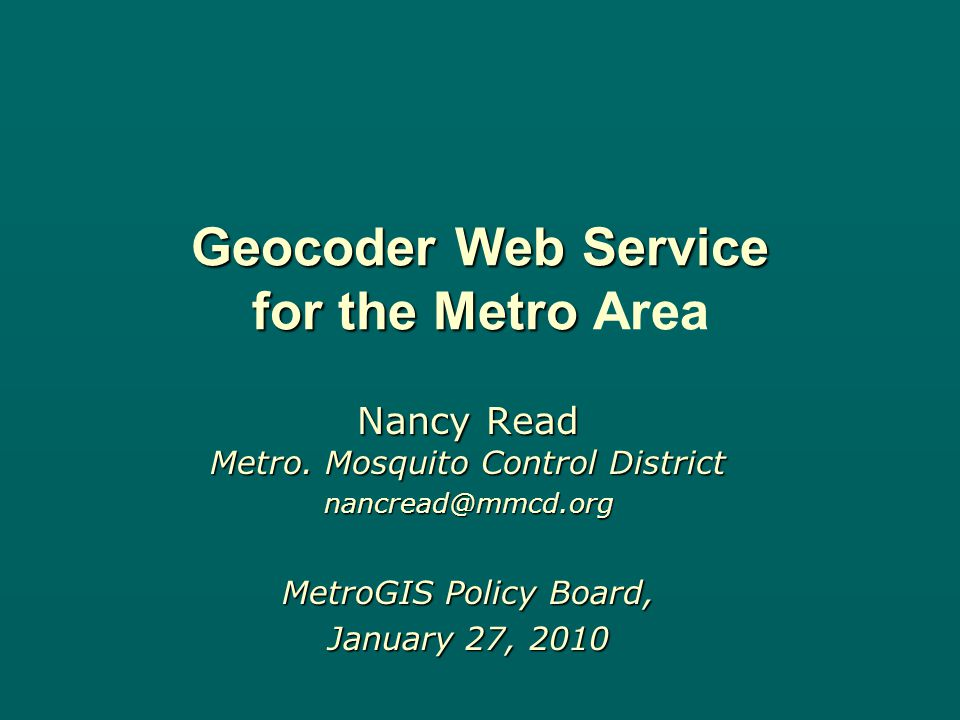 MetroGIS Geocoder Project PAGC open source geocoder PAGC open source geocoder –reworked from batch to multi-user –created code for a service –has community of interested developers