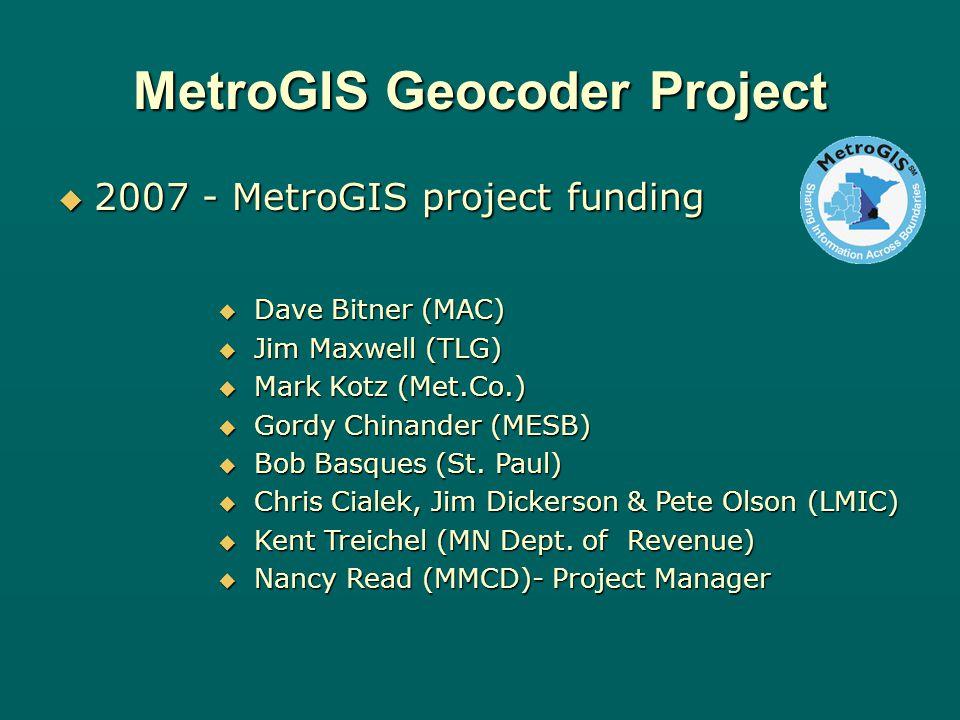 MetroGIS Geocoder Project 2007 - MetroGIS project funding 2007 - MetroGIS project funding Dave Bitner (MAC) Dave Bitner (MAC) Jim Maxwell (TLG) Jim Maxwell (TLG) Mark Kotz (Met.Co.) Mark Kotz (Met.Co.) Gordy Chinander (MESB) Gordy Chinander (MESB) Bob Basques (St.