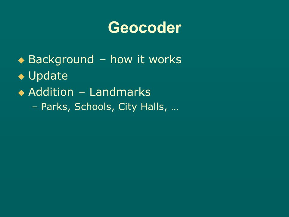 Set up service with Metro data Set up service with Metro data –TLG Streets –7-county Parcel Layer (centroids) –Address Points (as available) House + Street or Intersection House + Street or Intersection Host Host –MnGEO (Minnesota Geographic Information Office) MetroGIS Geocoder Project