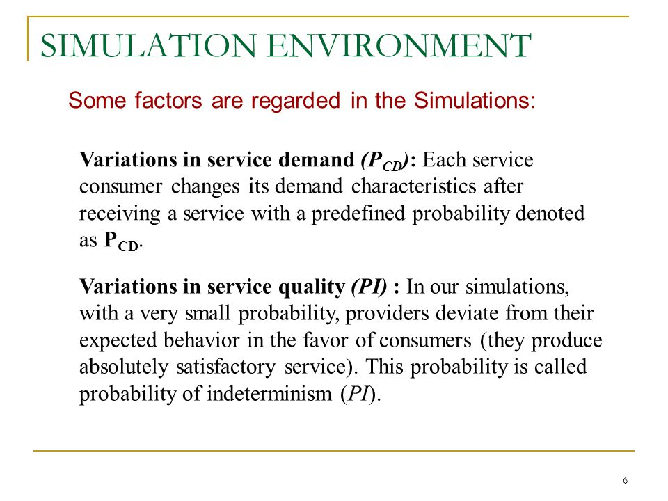 6 Variations in service quality (PI) : In our simulations, with a very small probability, providers deviate from their expected behavior in the favor of consumers (they produce absolutely satisfactory service).