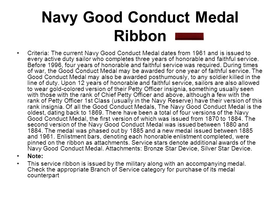 Navy Good Conduct Medal Ribbon Criteria: The current Navy Good Conduct Medal dates from 1961 and is issued to every active duty sailor who completes t