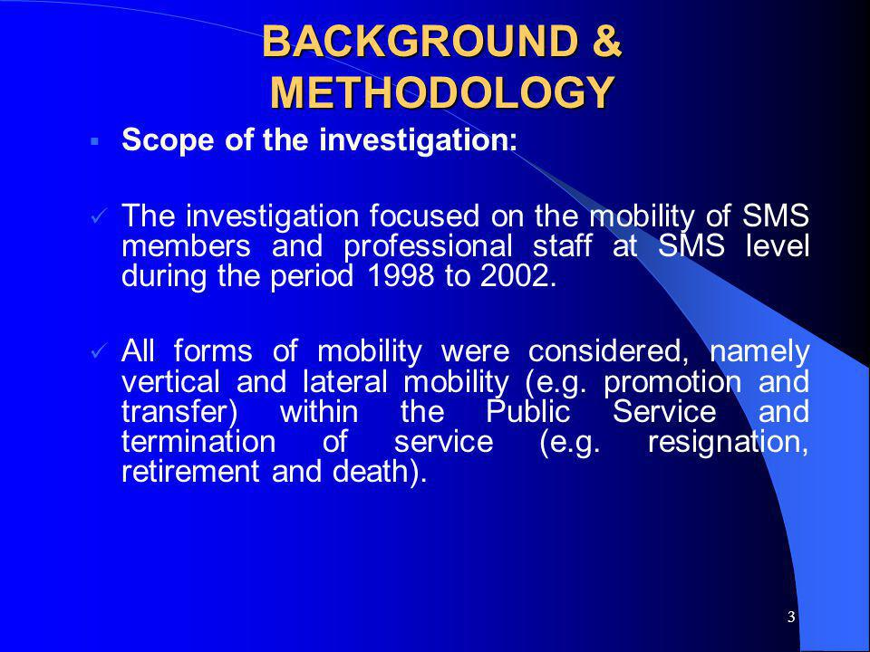 3 BACKGROUND & METHODOLOGY Scope of the investigation: The investigation focused on the mobility of SMS members and professional staff at SMS level du