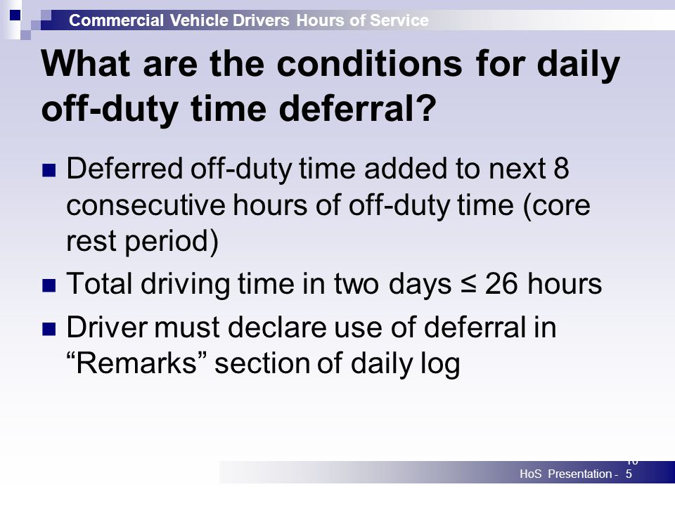 Commercial Vehicle Drivers Hours of Service HoS Presentation -105 What are the conditions for daily off-duty time deferral? Deferred off-duty time add